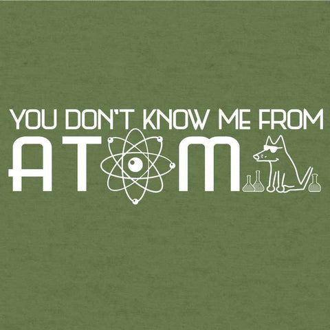 You Don't Know Me From Atom  - Lightweight Tee