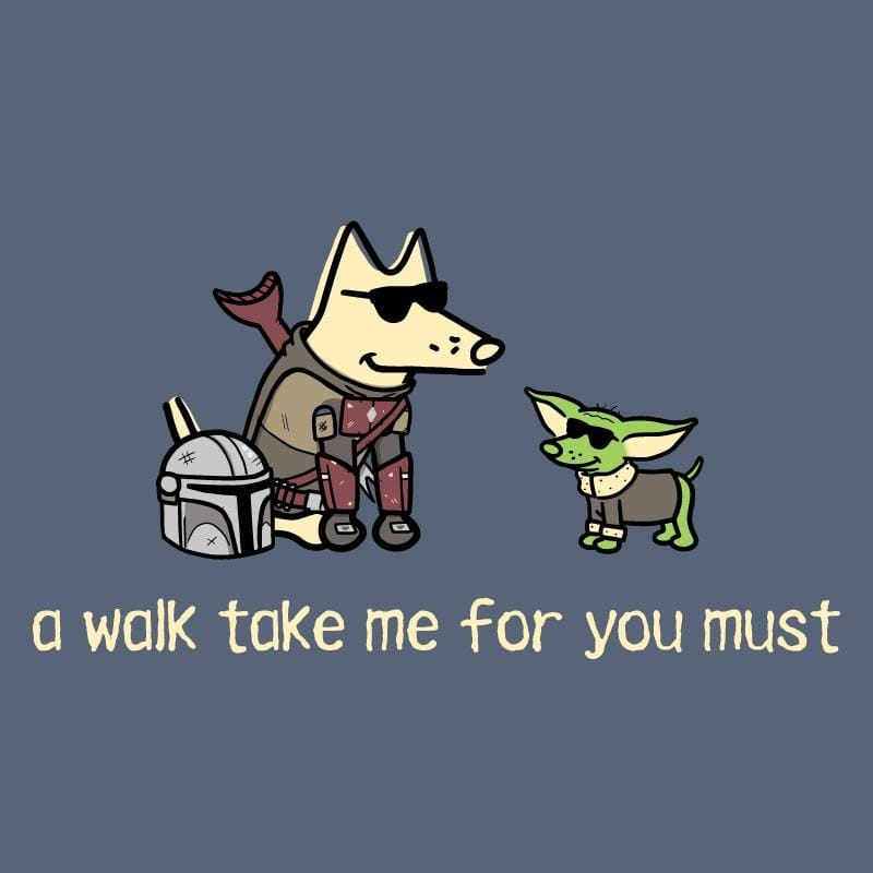 A Walk Take Me For You Must - Classic Tee
