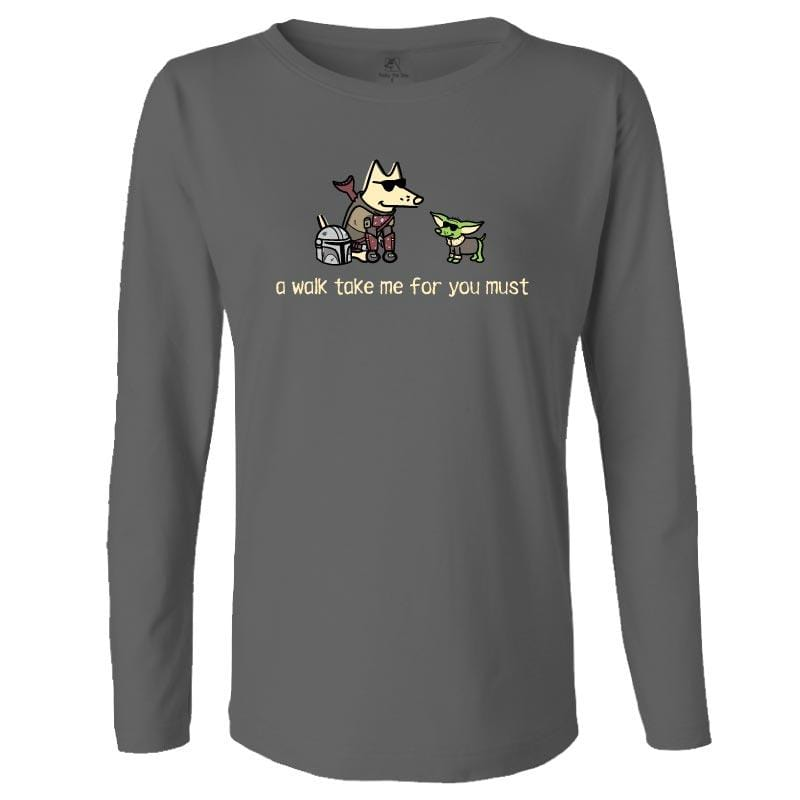A Walk Take Me For You Must - Ladies Long-Sleeve T-Shirt
