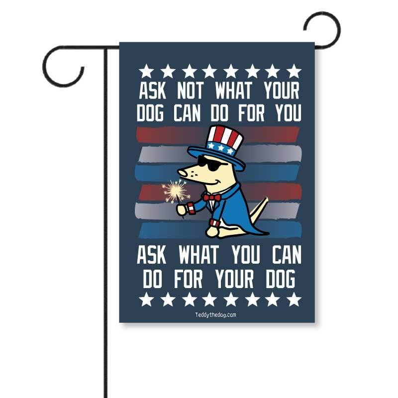 Ask Not What Your Dog Can Do For You - Garden Flag