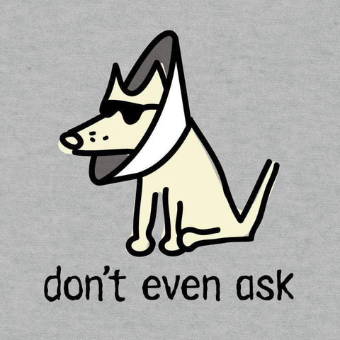 Don't Even Ask - Doggie Tee - Teddy the Dog T-Shirts and Gifts