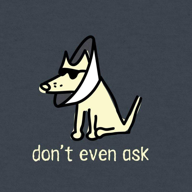 Don't Even Ask T-Shirt - Lightweight Blend - Teddy the Dog T-Shirts and Gifts
