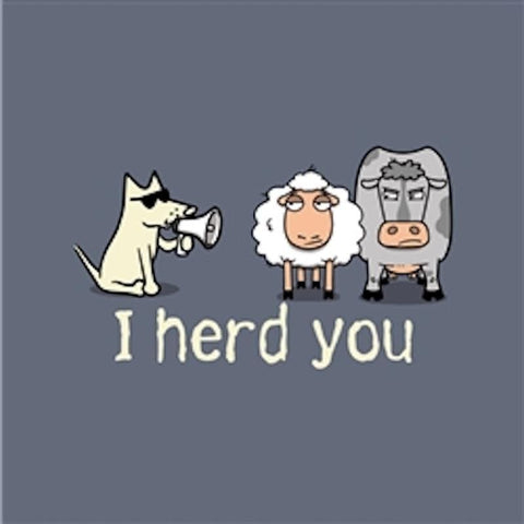I Herd You T-Shirt - Long-Sleeve T-Shirt Classic - Teddy the Dog T-Shirts and Gifts