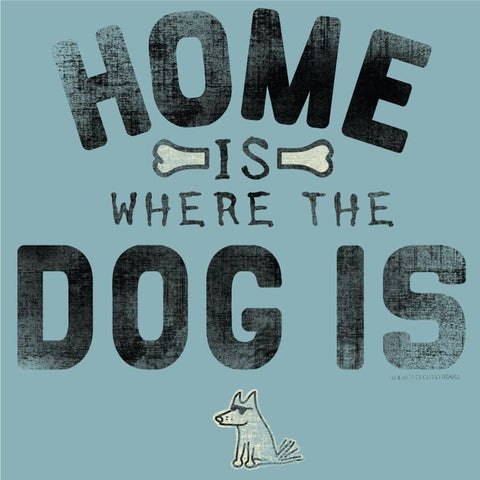 Home is Where the Dog Is T-Shirt - Classic Garment Dyed - Teddy the Dog T-Shirts and Gifts