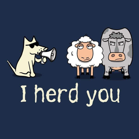 I Herd You - Doggie Tee - Teddy the Dog T-Shirts and Gifts