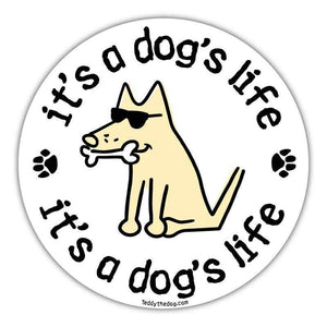 It's A Dog's Life - Car Magnet