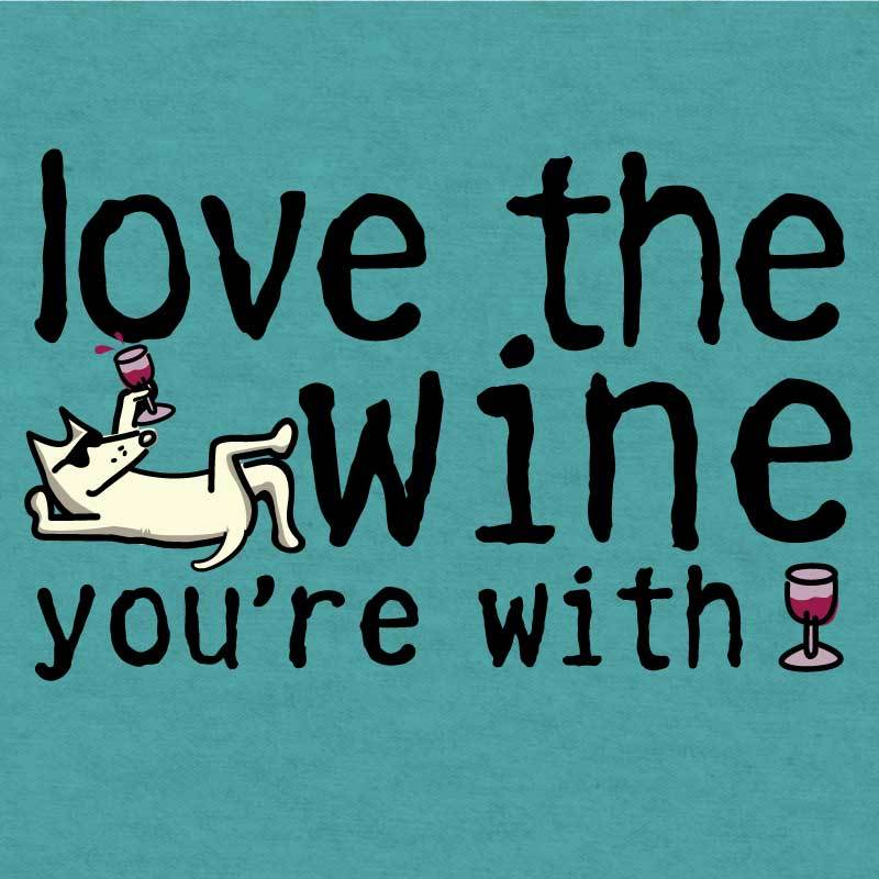 Love the Wine You're With - Lightweight Tee