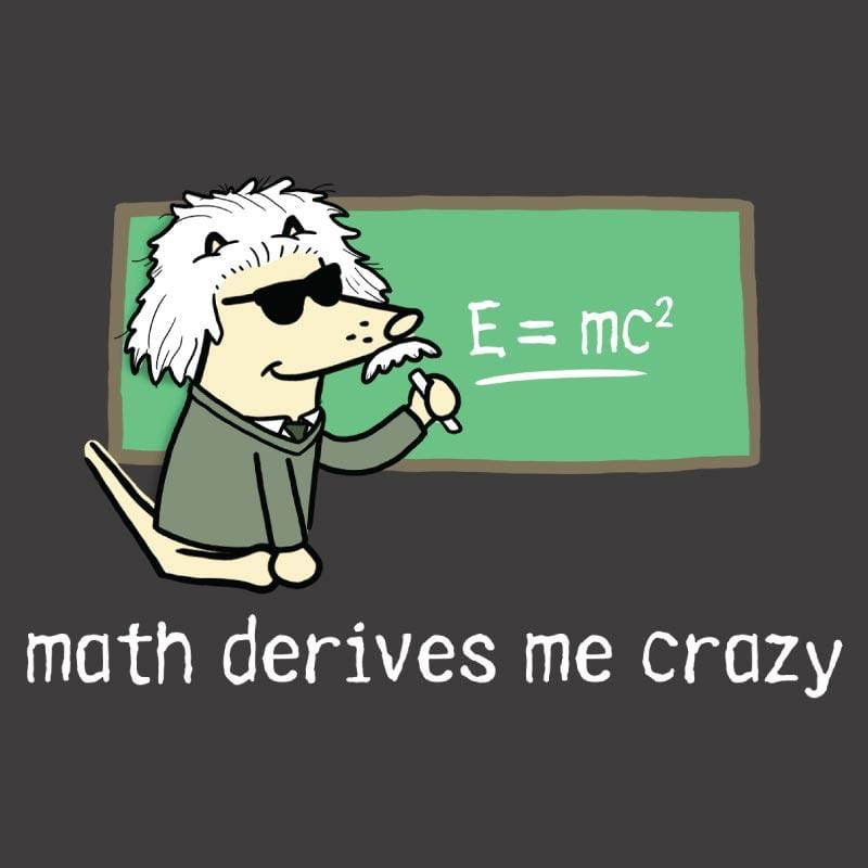 Math Derives Me Crazy - Classic Tee