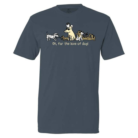 Oh, For The Love Of Dog! - Classic Tee