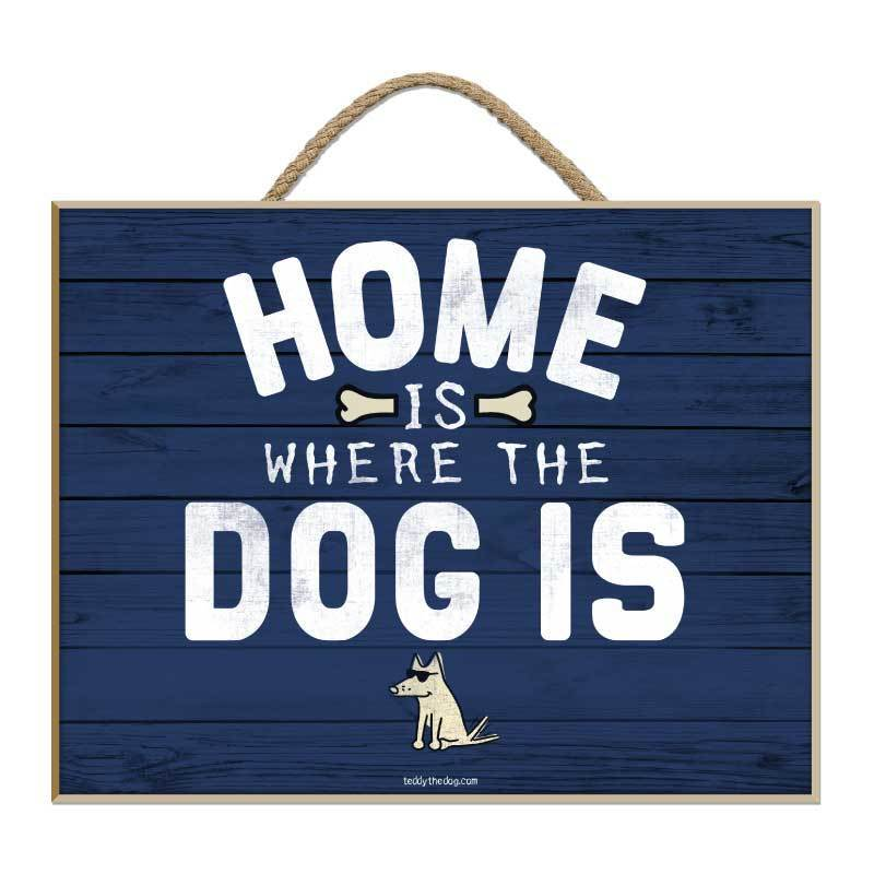 Home Is Where The Dog Is - Plaque - Teddy the Dog T-Shirts and Gifts