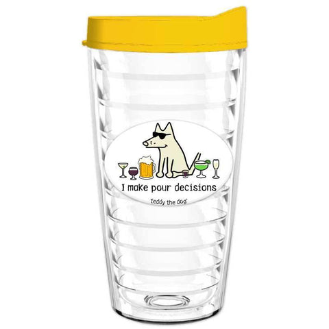 I Make Pour Decisions - Tumbler - Teddy the Dog T-Shirts and Gifts