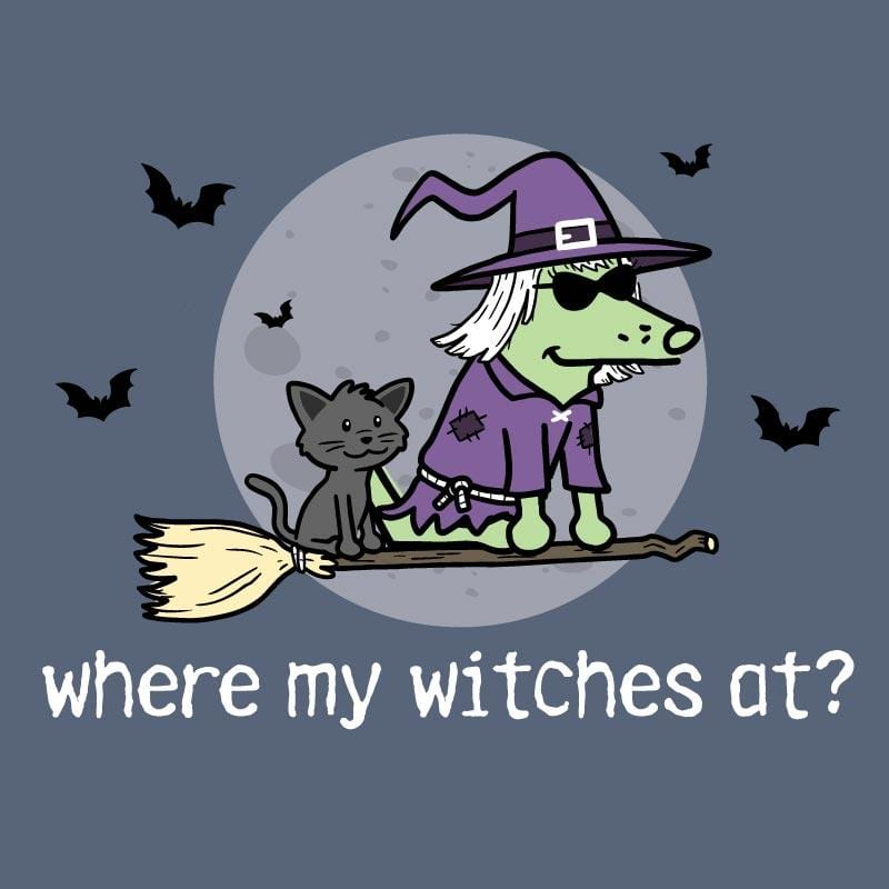 Where My Witches At? - Classic Tee