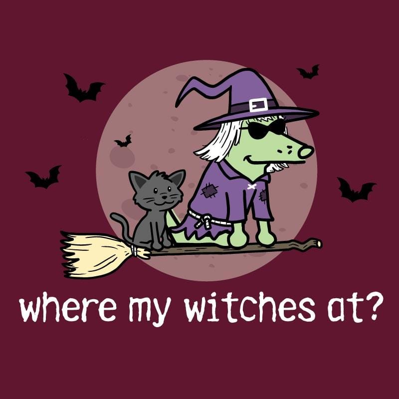Where My Witches At? - Ladies T-Shirt Crew Neck