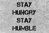 STAY HUNGRY, STAY HUMBLE