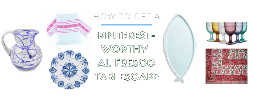 How to get a Pinterest-Worthy Al Fresco Tablescape - The Essentials