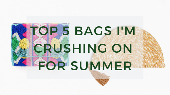 5 Bags I'm Crushing on for Summer