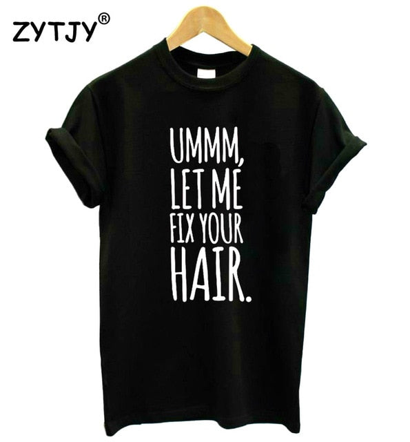 Ummm, Let Me Fix Your Hair Women T-Shirt - clishea.co