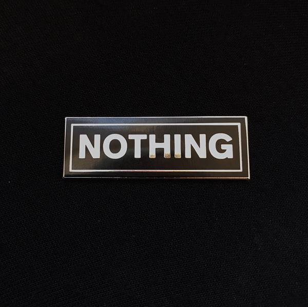 NOTHING hard enamel pin