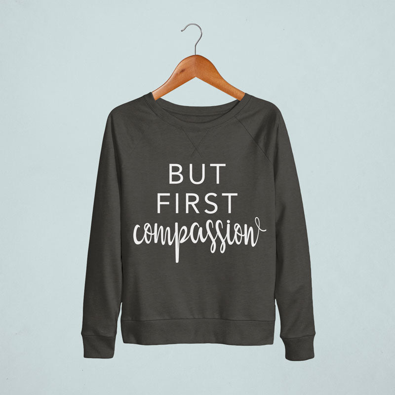BUT FIRST COMPASSION Sweatshirt