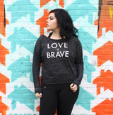 LOVE IS BRAVE slouchy long sleeve shirt