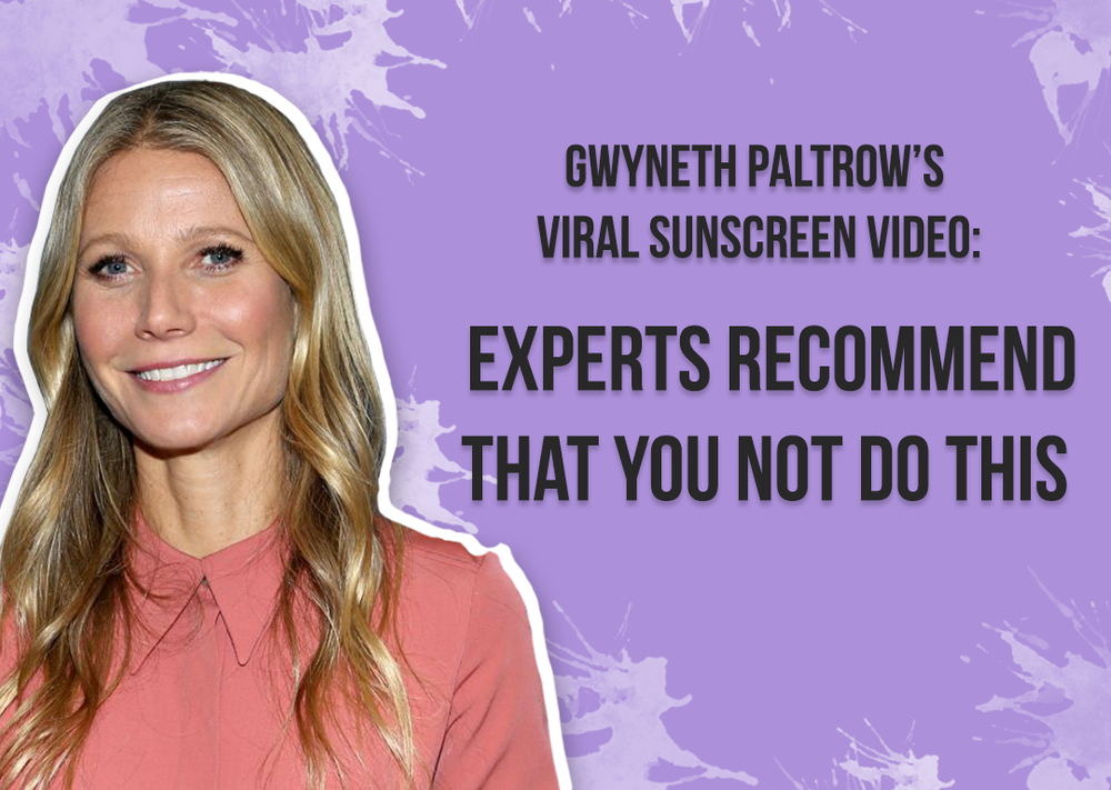 Gwyneth Paltrow's Viral Sunscreen Video: Experts Recommend that you NOT do this