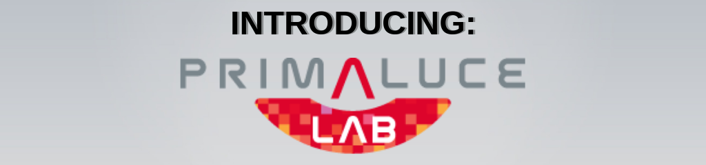PrimaLuceLab is Here!