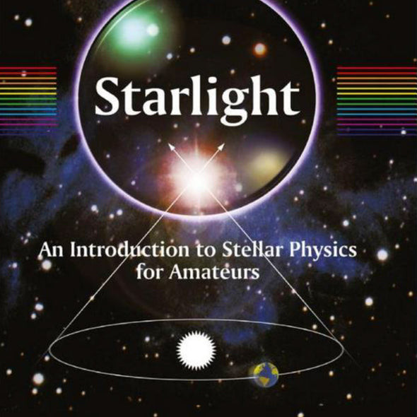 Starlight-An Introduction To Stellar Physics For Amateurs