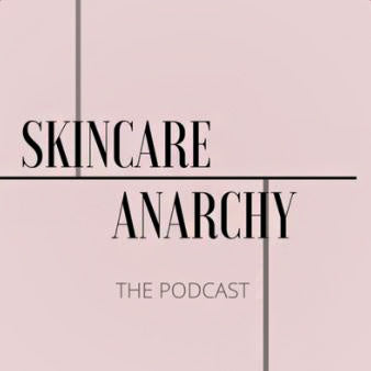 Skincare Anarchy The Podcast