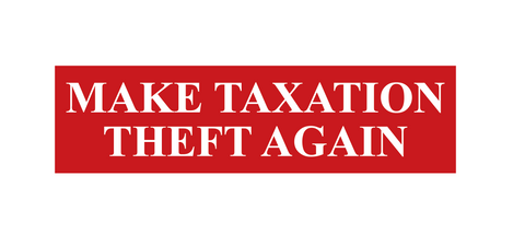 """Make Taxation Theft Again"" Sticker"