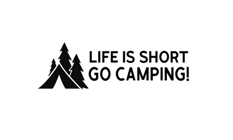 """Life is Short, Go Camping!""  Decal"