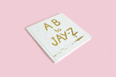 A B TO JAY Z - A HIP HOP INSPIRED ABC CHILDREN'S BOOK (PRE-ORDER shipped week of 28 Aug)