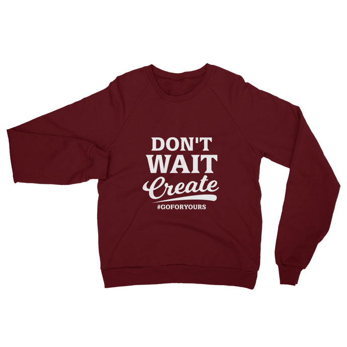 Don't Wait Create Unisex California Fleece Raglan Sweatshirt