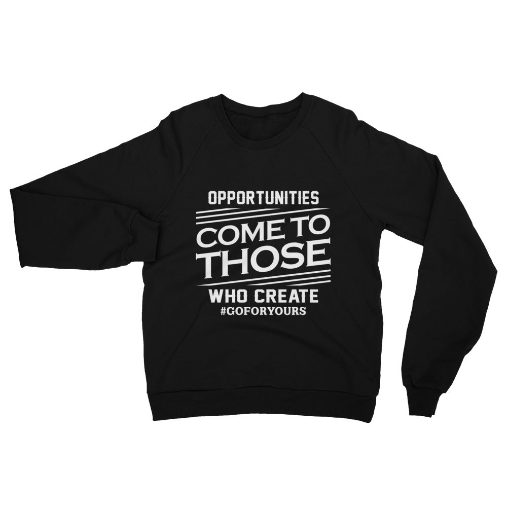 Opportunities Come to Those Who Create Unisex California Fleece Raglan Sweatshirt
