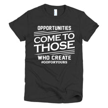 Opportunities Come to Those Who Create Short sleeve Women's T-shirt