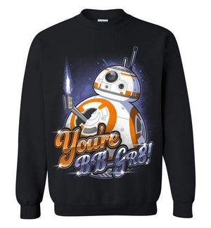 You're Gr8 BB-Pop Culture Sweatshirts-Punksthetic Designs|Threadiverse