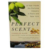 The Perfect Scent By Chandler Burr A Year Inside The Perfume Industry In Paris And New York - Softcover -Bath and Body for Women-Across The Counter