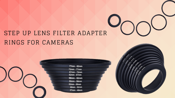 New Product Announcement: Step Up Lens Filter Adapter Rings for Cameras