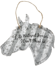 "Load image into Gallery viewer, ""Life Without Horses....I Don't Think So"" Corrugated Horse Metal Sign - 2 Sizes"