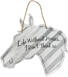 """Life Without Horses....I Don't Think So"" Corrugated Horse Metal Sign - 2 Sizes"