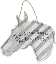 "Load image into Gallery viewer, ""There's No Such Thing as Too Many Horses"" Corrugated Horse Metal Sign - 2 Sizes"