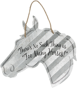 """There's No Such Thing as Too Many Horses"" Corrugated Horse Metal Sign - 2 Sizes"