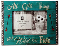 """All Good Things are Wild and Free"" Picture Frame - 5"" x 7"""