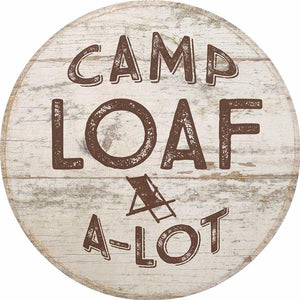 """Camp Loaf-a-Lot"" Small Round Wood Sign (Made in the USA)"