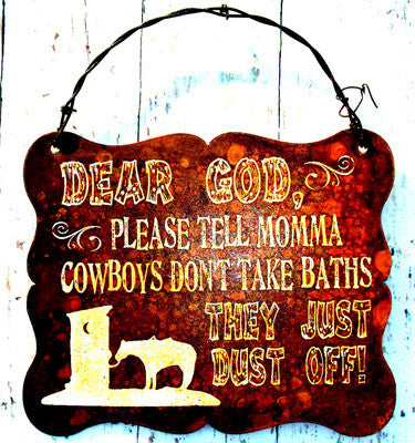 "(CCD-DG) ""Dear God, Please Don't Tell Momma Cowboys Don't Take Baths"" Western Humorous Western Sign"