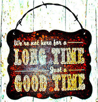 "(CCD-LTGT) ""We're Not Here for a Long Time, Just a Good Time"" Western Humorous Metal Sign"