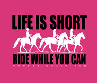 "(MBUH7558) ""Life is Short"" Horses Unlimited T-Shirt"