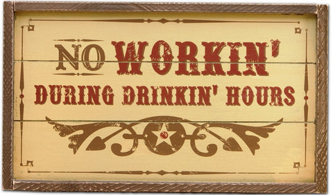 "(MS22744) ""No Workin' During Drinkin' Hours"" Western Sign"