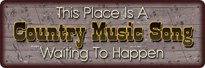 "(RE1432) ""This Place is a Country Music Song Waiting to Happen"" Humorous Tin Sign"