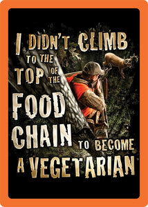 "(RE1478) ""I Didn't Climb to the Top of the Food Chain to be a Vegetarian"" Tin Sign"