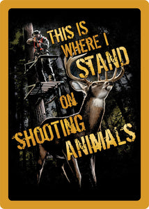 "(RE1479) ""This is Where I Stand on Shooting Animals"" Western Tin Sign"
